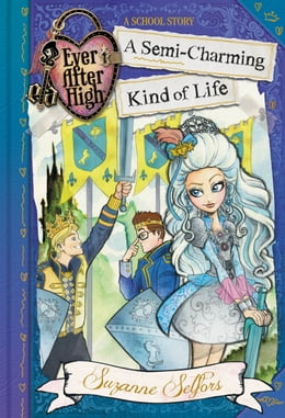 Book Ever After High: A Semi-Charming Kind of Life by Suzanne Selfors