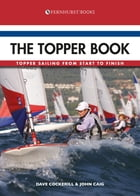The Topper Book: Topper Sailing From Start to Finish by Dave Cockerill