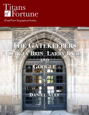 The Gatekeepers: Sergey Brin Larry Page and Google by Daniel Alef