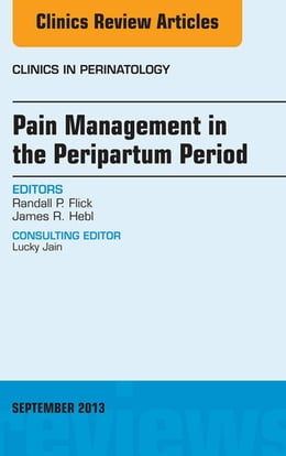 Book Pain Management in the Postpartum Period, An Issue of Clinics in Perinatology, by Randall P. Flick