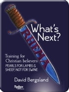 What's next?: Training For New Believers—Pearls for Lambs and Sheep, Not For Swine by David Bergsland