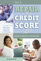 How to Repair Your Credit Score Now: Simple No Cost Methods You Can Put to Use Today by Jamaine Burrell