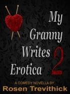 My Granny Writes Erotica 2 (The Second Quickie) by Rosen Trevithick