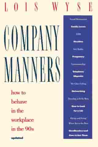 Company Manners: How to Behave in the Workplace in the 90s by Lois Wyse