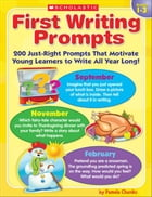 First Writing Prompts: 200 Just-Right Prompts That Motivate Young Learners to Write All Year Long!