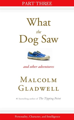 Book Personality, Character, and Intelligence: Part Three from What the Dog Saw by Malcolm Gladwell