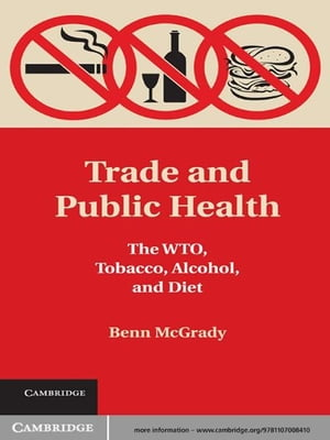 Trade and Public Health The WTO,  Tobacco,  Alcohol,  and Diet