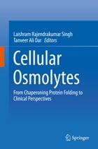 Cellular Osmolytes: From Chaperoning Protein Folding to Clinical Perspectives by Laishram Rajendrakumar Singh