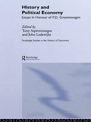 History and Political Economy Essays in Honour of P.D. Groenewegan
