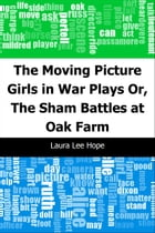 The Moving Picture Girls in War Plays: Or, The Sham Battles at Oak Farm by Laura Lee Hope