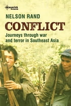 Conflict: Journeys through war and terror in Southeast Asia by Nelson Rand