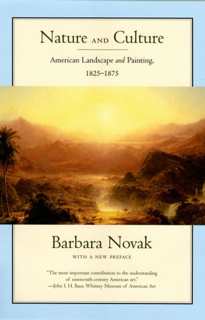 Nature and Culture American Landscape and Painting,  1825-1875,  With a New Preface