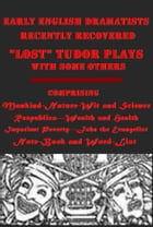 "Early English Dramatists ""Lost"" Tudor Plays with some others Recently Recovered by Various"