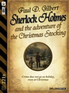 Sherlock Holmes and the Adventure of the Christmas Stocking by Paul D. Gilbert