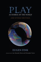 Play as Symbol of the World: And Other Writings by Eugen Fink