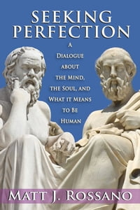 Seeking Perfection: A Dialogue about the Mind, the Soul, and What It Means to Be Human