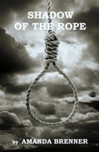 Shadow of the Rope by Amanda Brenner