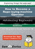 How to Become a Rope-laying-machine Operator