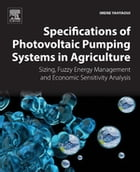 Specifications of Photovoltaic Pumping Systems in Agriculture: Sizing, Fuzzy Energy Management and Economic Sensitivity Analysis by Imene Yahyaoui