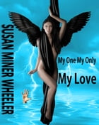 My One My Only My Love by Susan Miner Wheeler