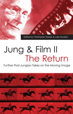 Jung and Film II: The Return Further Post-Jungian Takes on the Moving Image