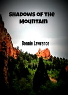 Shadows of the Mountain by Bonnie Lawrence