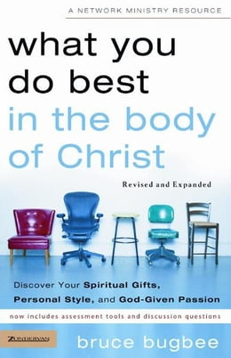 Book What You Do Best in the Body of Christ: Discover Your Spiritual Gifts, Personal Style, and God… by Bruce L. Bugbee