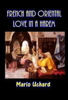 French and Oriental Love in a Harem by Mario Uchard