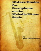 15 Jazz Etudes for Saxophone on the Melodic Minor Scale