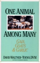 One Animal Among Many: Gaia, Goats & Garlic