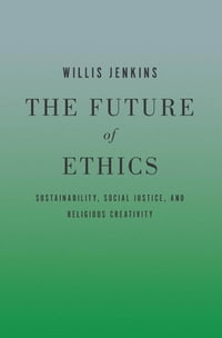 The Future of Ethics: Sustainability, Social Justice, and Religious Creativity