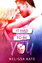It Had To Be You: Crystal Valley, #1 by Melissa Kate
