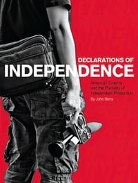 Declarations of Independence: American Cinema and the Partiality of Independent Production