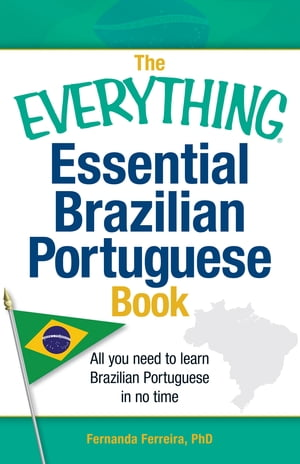 The Everything Essential Brazilian Portuguese Book All You Need to Learn Brazilian Portuguese in No Time!