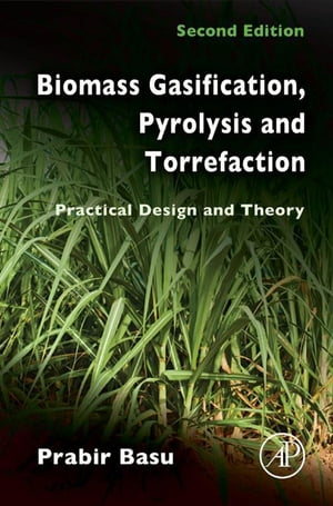 Biomass Gasification,  Pyrolysis and Torrefaction Practical Design and Theory