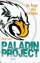 Paladin Project (2). Im Auge des Feindes by Mark Frost