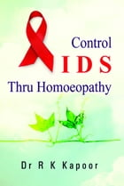 Control AIDS Thru Homoeopathy by Dr R K Kapoor