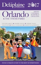 Orlando & the Theme Parks - The Delaplaine 2017 Long Weekend Guide by Andrew Delaplaine