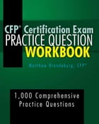 CFP Certification Exam Practice Question Workbook: 1,000 Comprehensive Practice Questions (2018 Edition) by Matthew Brandeburg
