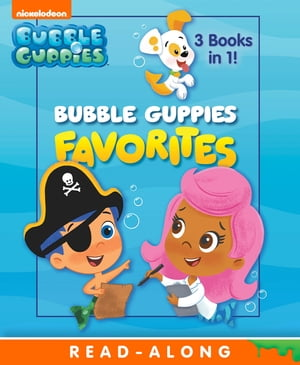 Bubble Guppies Favorites (Bubble Guppies) by Nickelodeon Publishing