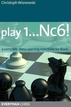 Play 1…Nc6!: A complete chess opening repertoire for Black by Christoph Scheerer