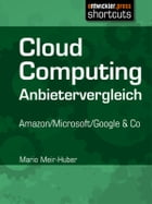 Cloud Computing Anbietervergleich: Amazon / Microsoft / Google & Co by Mario Meir-Huber