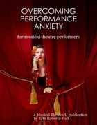 Overcoming Performance Anxiety for Musical Theatre Performers by Erin Roberts-Hall