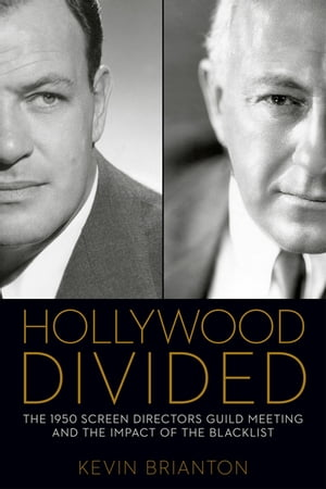 Hollywood Divided The 1950 Screen Directors Guild Meeting and the Impact of the Blacklist
