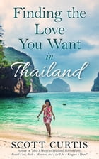 Finding The Love You Want in Thailand by Scott Curtis
