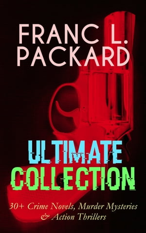 FRANC L. PACKARD Ultimate Collection: 30+ Crime Novels, Murder Mysteries & Action Thrillers: The Adventures of Jimmie Dale, The White Moll, The Miracl by Frank L. Packard