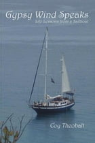 Gypsy Wind Speaks: Life Lessons from a Sailboat by Coy Theobalt