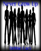 Never Grow Up by Debbie Lacy
