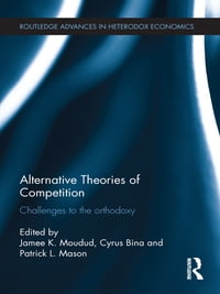 Alternative Theories of Competition: Challenges to the Orthodoxy