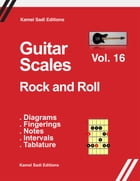 Guitar Scales Rock and Roll: Vol. 16 by Kamel Sadi